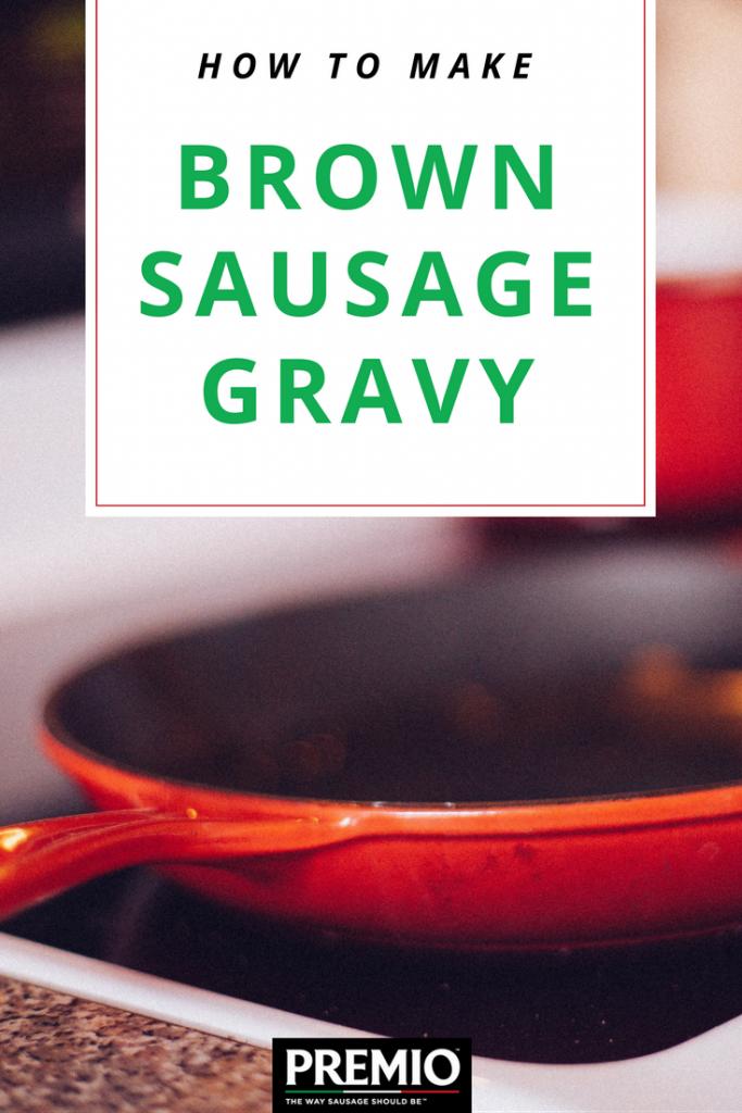 How To Make Brown Sausage Gravy Premio Foods