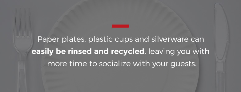 use paper plates and plastic cups