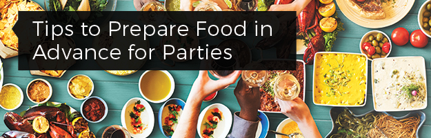 Tips to Prepare Food in Advance for Parties