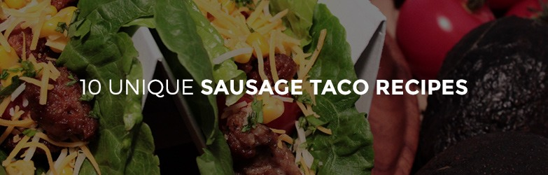 10 Unique Sausage Taco Recipes