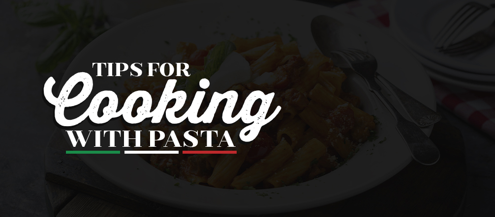 Tips for Cooking with Pasta