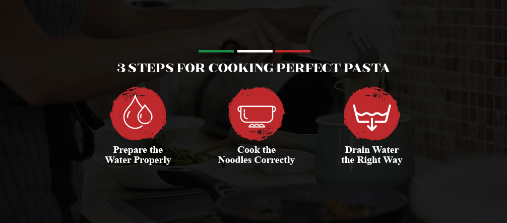 3 steps for cooking perfect pasta